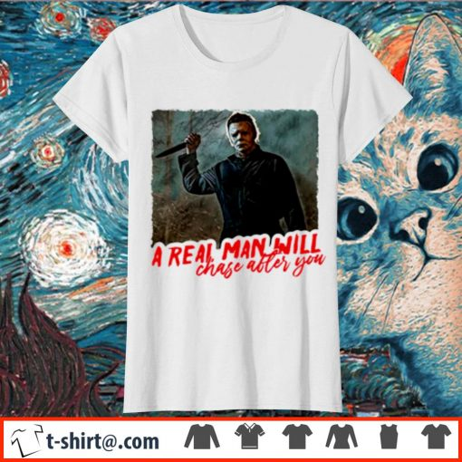 Michael Myers a real man will chase after you s ladies-tee