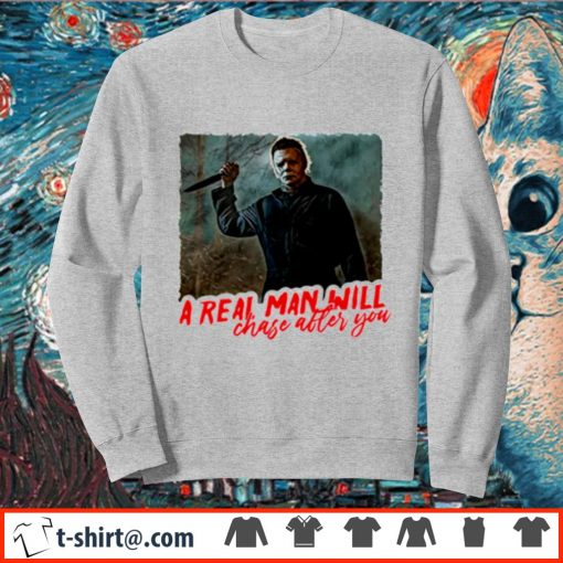 Michael Myers a real man will chase after you s sweater