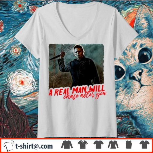 Michael Myers a real man will chase after you s v-neck-t-shirt