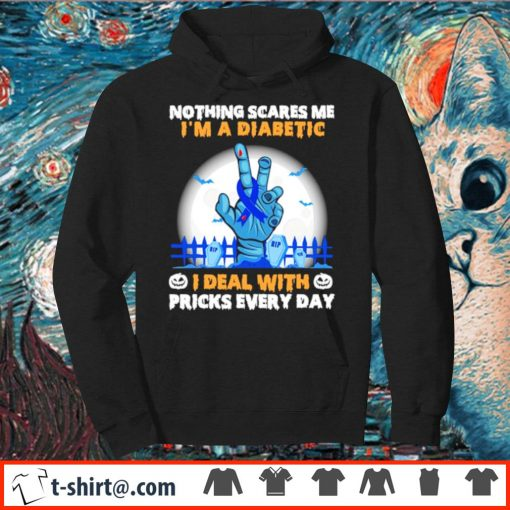 Nothing scares me I'm a diabetic I deal with pricks every day s hoodie