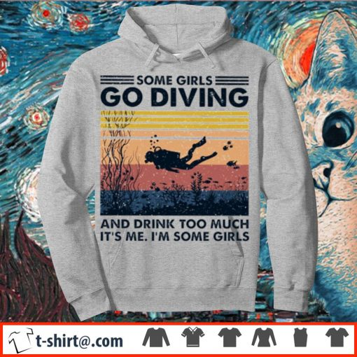 Some girls go diving and drink too much it's me I'm some girls vintage s hoodie