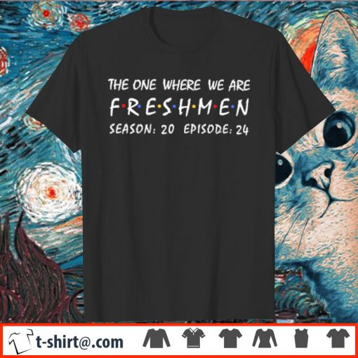 The one where we are freshmen season 20 episode 24 shirt