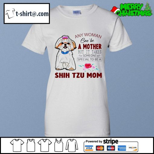 Any woman can be a mother but it takes someone special to be a Shih Tzu mom s ladies-tee
