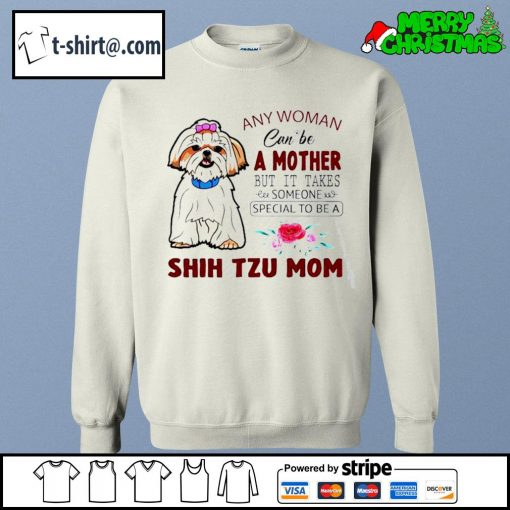 Any woman can be a mother but it takes someone special to be a Shih Tzu mom s sweater