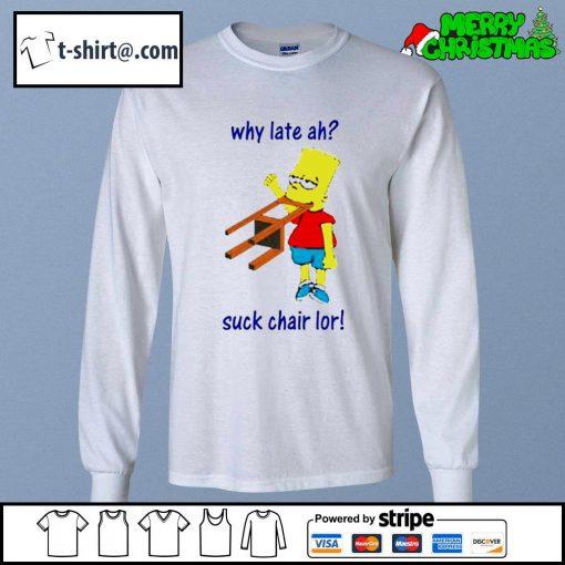 Bart Simpson why late ah suck chair lor s longsleeve-tee
