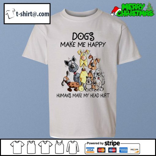 Dogs make me happy humans make my head hurt T-s youth-tee