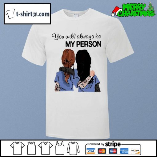 Grey's Anatomy You will always be my person shirt