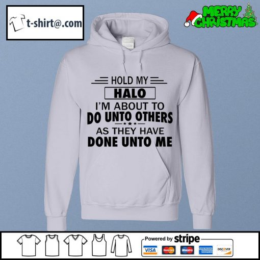 Hold my halo I'm about to do unto others s hoodie