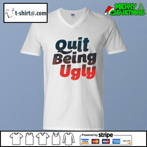 Quit being ugly s v-neck-t-shirt