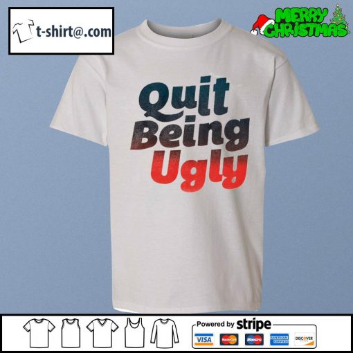 Quit being ugly s youth-tee