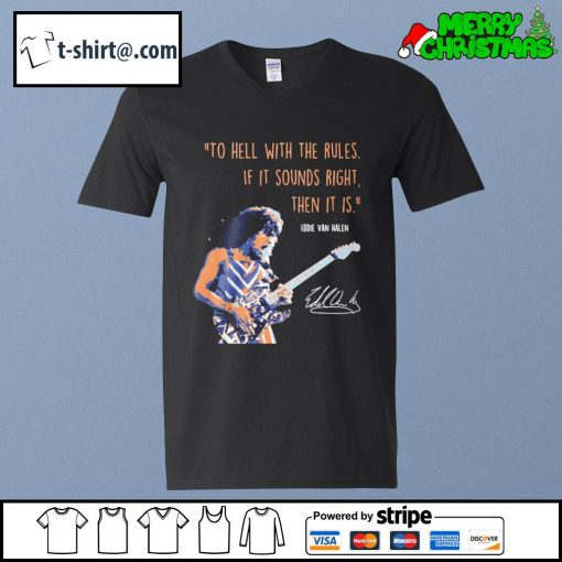 To hell with the rules if it sounds right then it is Eddie Van Halen signature s v-neck-t-shirt