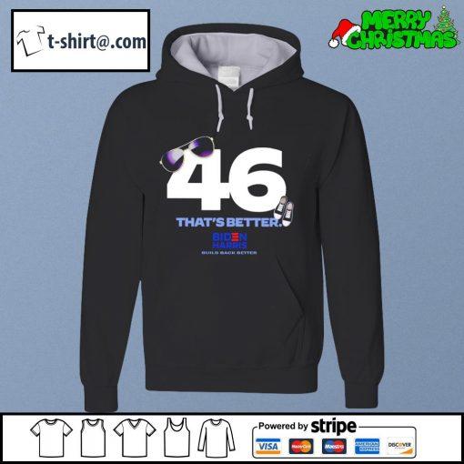 46 that's better Biden Harris build back better s hoodie
