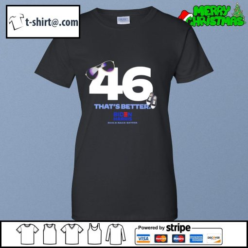 46 that's better Biden Harris build back better s ladies-tee