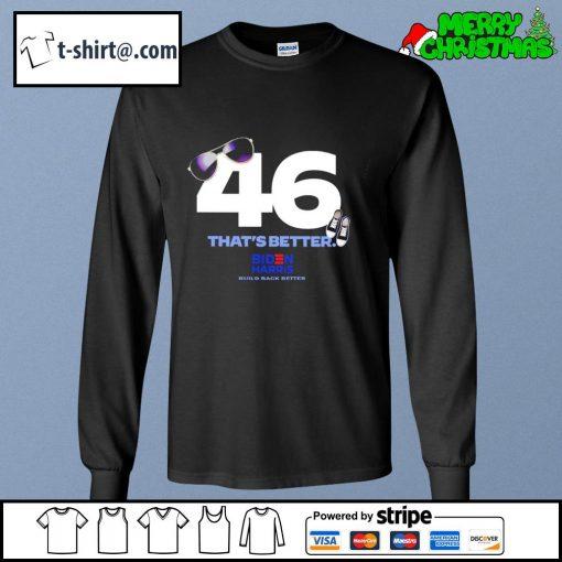 46 that's better Biden Harris build back better s longsleeve-tee