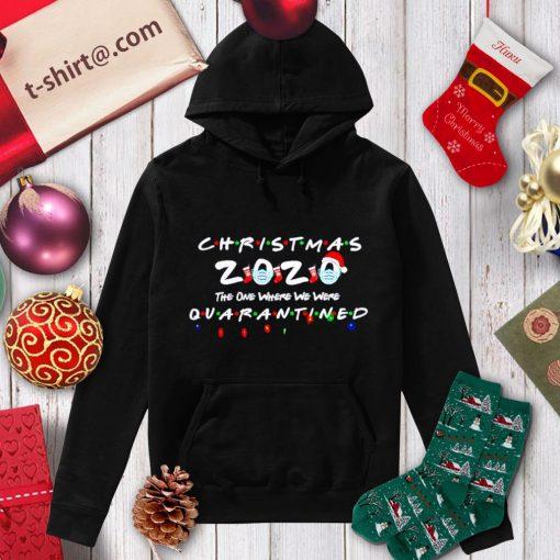 Christmas 2020 the one where we were quarantined shirt, sweater hoodie