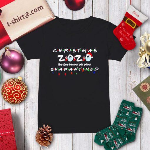 Christmas 2020 the one where we were quarantined shirt, sweater ladies-tee
