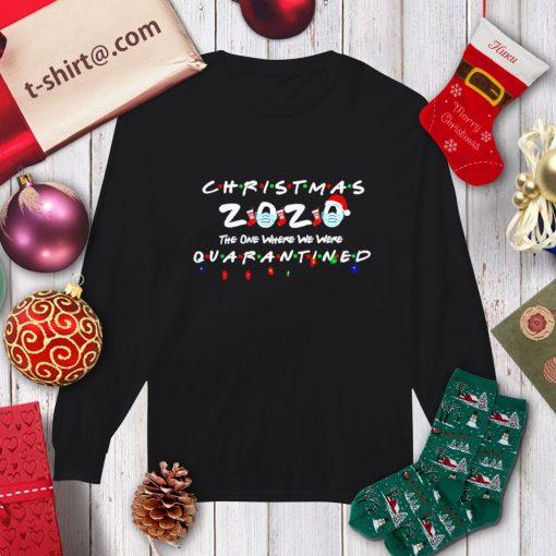 Christmas 2020 the one where we were quarantined shirt, sweater longsleeve-tee