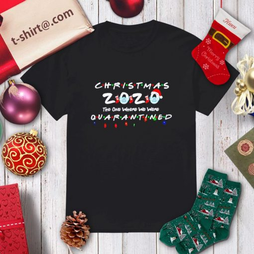 Christmas 2020 the one where we were quarantined shirt, sweater