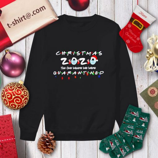 Christmas 2020 the one where we were quarantined shirt, sweater sweater