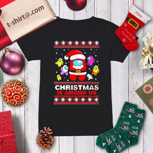 Christmas is Among Us ugly Christmas shirt, sweater ladies-tee