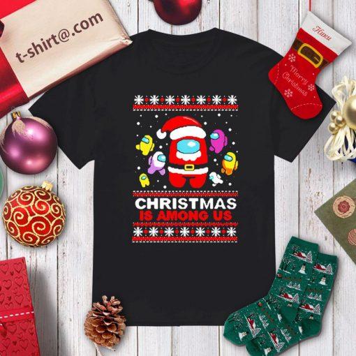 Christmas is Among Us ugly Christmas shirt, sweater