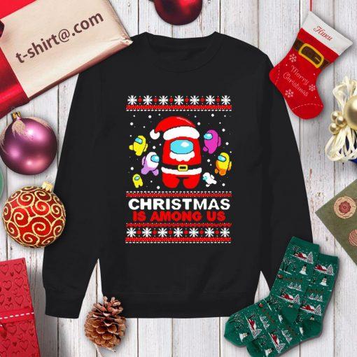 Christmas is Among Us ugly Christmas shirt, sweater sweater