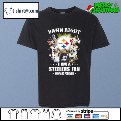 Damn right I am a Steelers fan now and forever s youth-tee