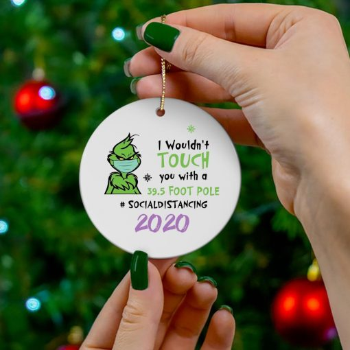 Grinch I wouldn_t touch you with a 39.5 foot pole social distancing 2020 Ornament, t-shirt and hoodie