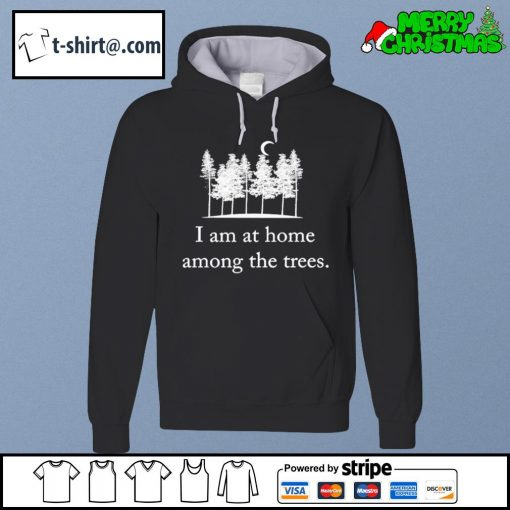 I am at home among the trees s hoodie