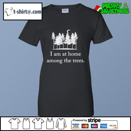 I am at home among the trees s ladies-tee