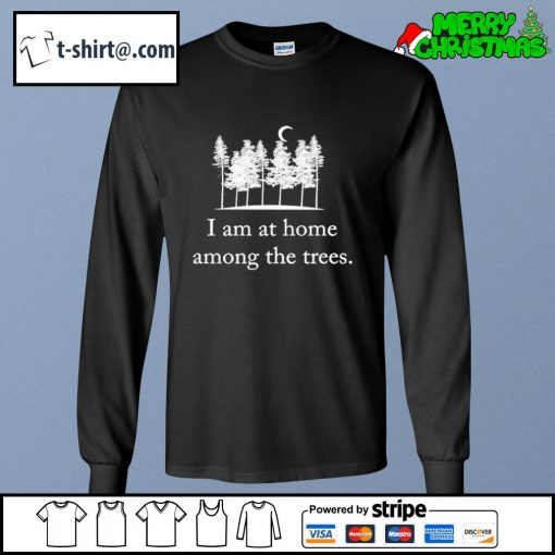 I am at home among the trees s longsleeve-tee