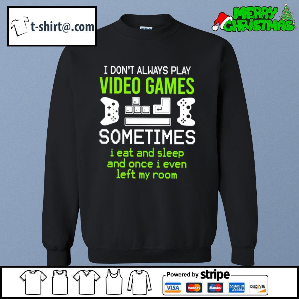 I Don/'t Always Play Video Games  Sometimes I Eat /& Sleep Men/'s T-Shirt Gamer Tee
