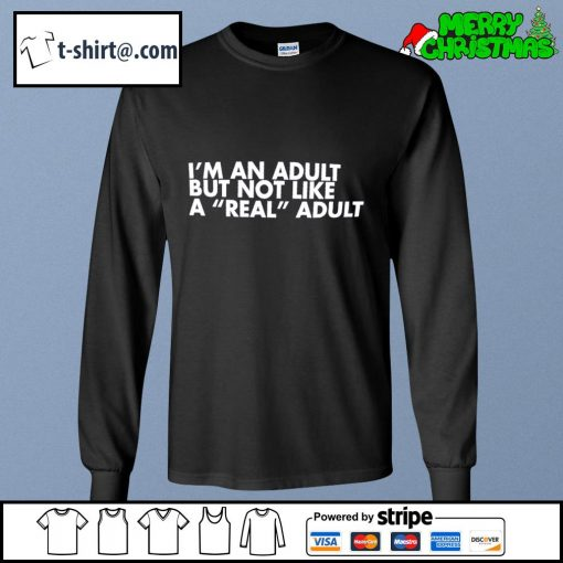 I'm an adult but not like a real adult s longsleeve-tee