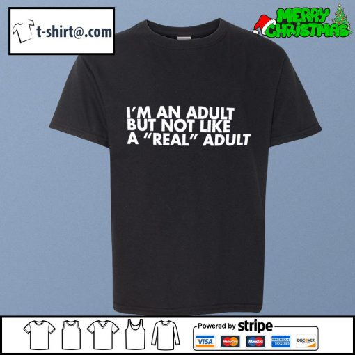 I'm an adult but not like a real adult s youth-tee