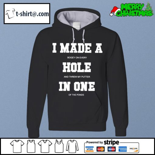 I made a bogey on every hole and threw my putter in one of the ponds s hoodie