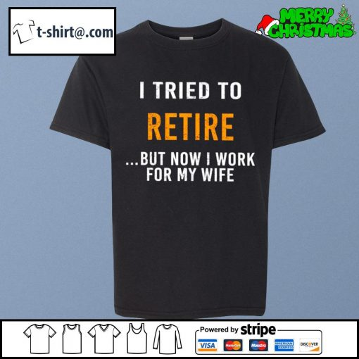 I tried to retire but now I work for my wife s youth-tee