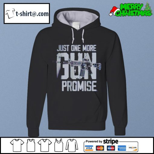 Just one more gun I promise s hoodie