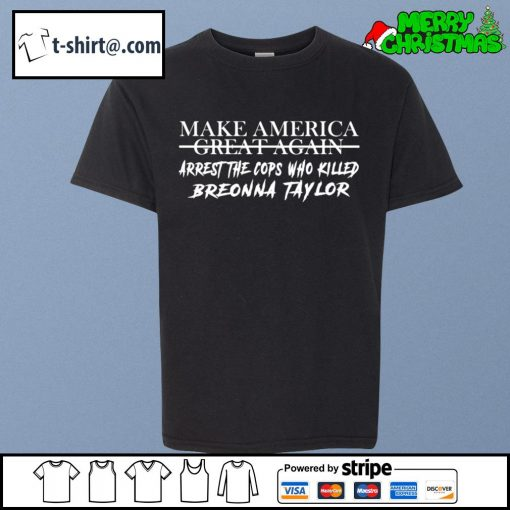 Make America great again arrest the cops who killed Breonna Taylor s youth-tee