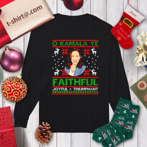 O Kamala Ye faithful Joyful and triumphant ugly Christmas shirt, sweater longsleeve-tee