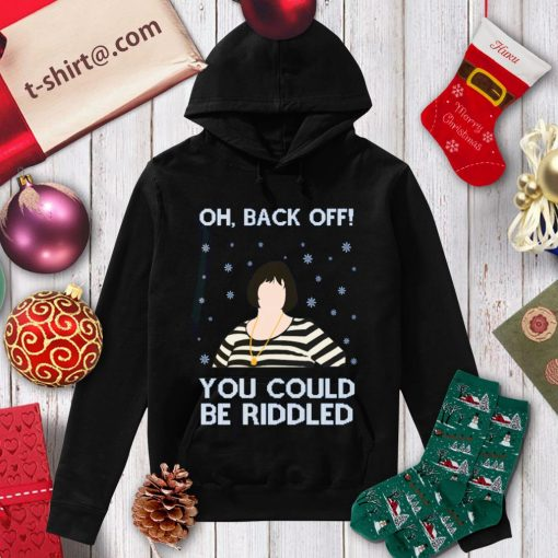 Oh back of you could be riddled ugly Christmas shirt, sweater hoodie