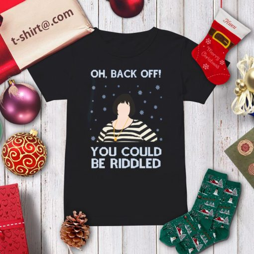 Oh back of you could be riddled ugly Christmas shirt, sweater ladies-tee