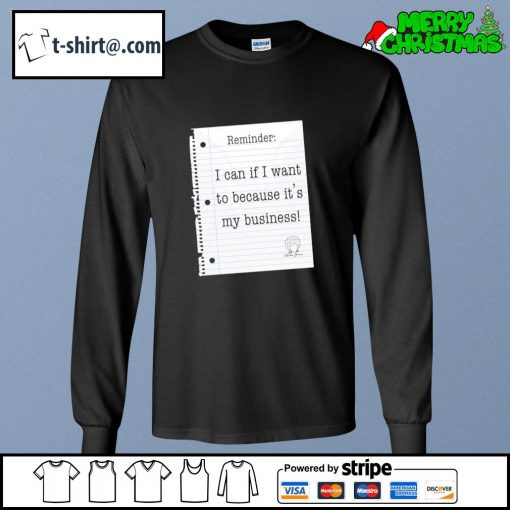 Reminder I can if I want to because it's my business s longsleeve-tee