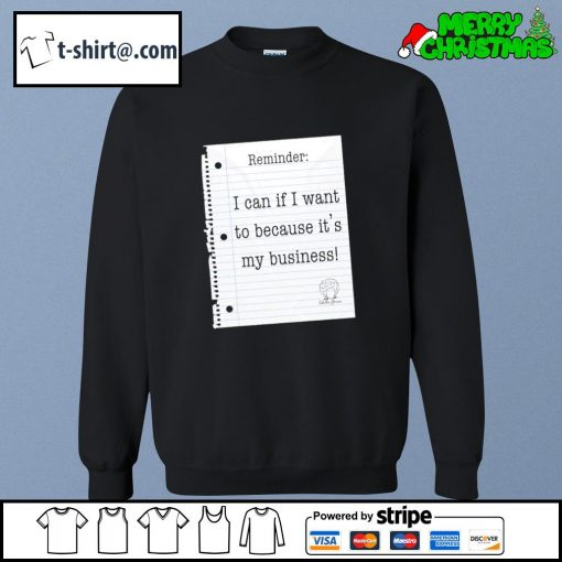 Reminder I can if I want to because it's my business s sweater