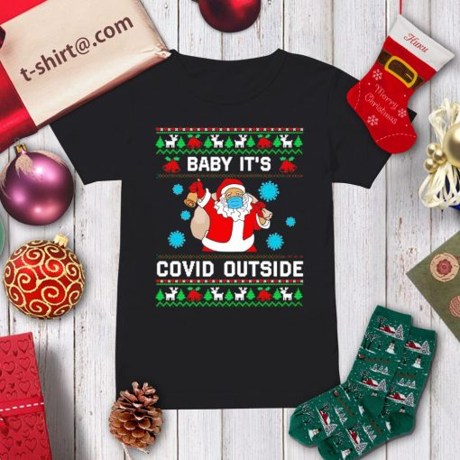Santa baby it's Covid outside ugly Christmas shirt, sweater ladies-tee