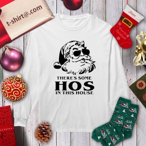 Santa there's some hos in this house Christmas shirt, sweater longsleeve-tee