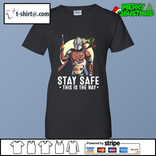 The Mandalorian and Baby Yoda stay safe this is the way s ladies-tee
