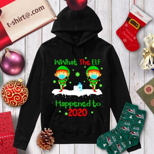 What the elf happened to 2020 Christmas shirt, sweater hoodie