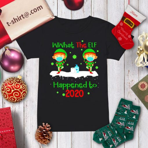 What the elf happened to 2020 Christmas shirt, sweater ladies-tee