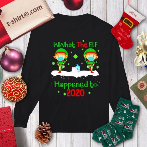 What the elf happened to 2020 Christmas shirt, sweater longsleeve-tee