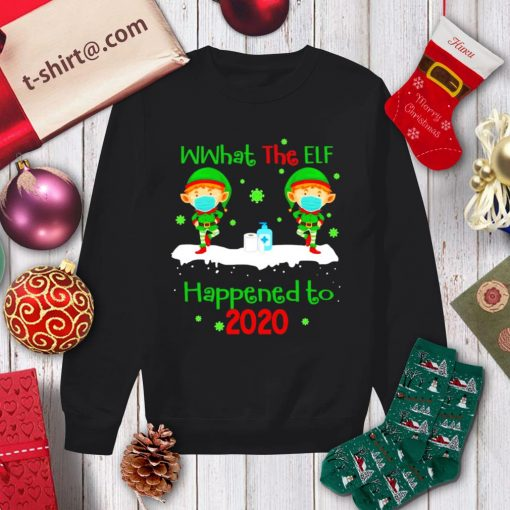 What the elf happened to 2020 Christmas shirt, sweater sweater